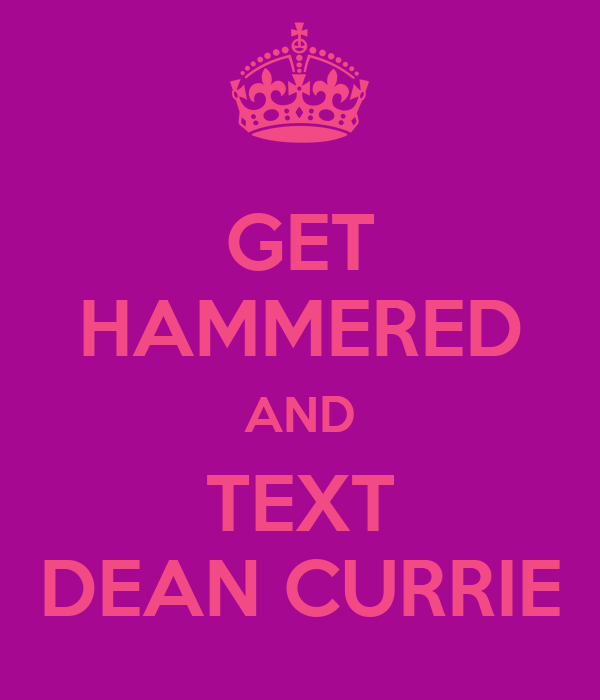 GET HAMMERED AND TEXT DEAN CURRIE