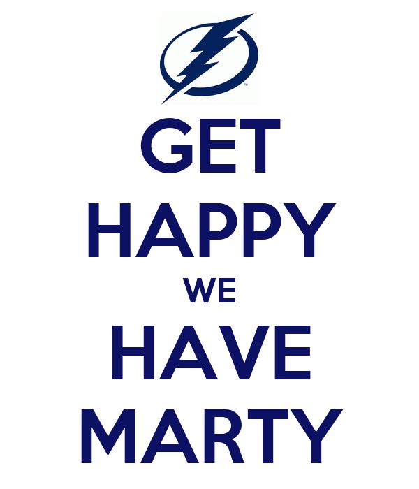 GET HAPPY WE HAVE MARTY