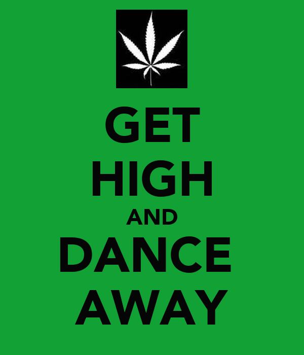 GET HIGH AND DANCE  AWAY