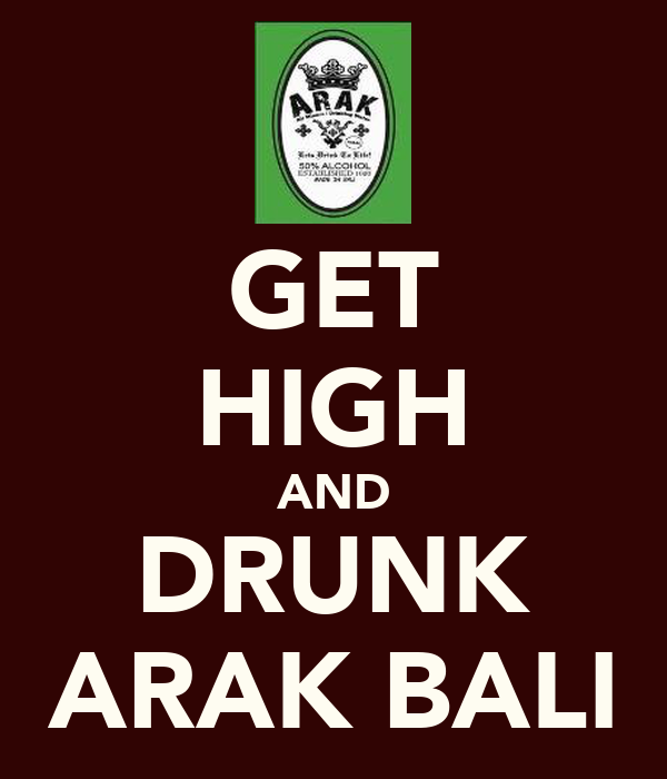 GET HIGH AND DRUNK ARAK BALI