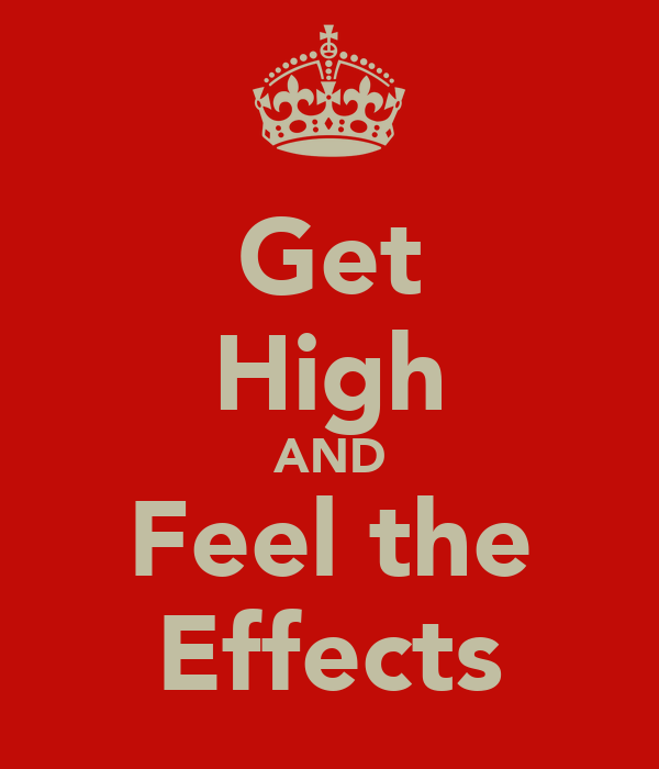 Get High AND Feel the Effects