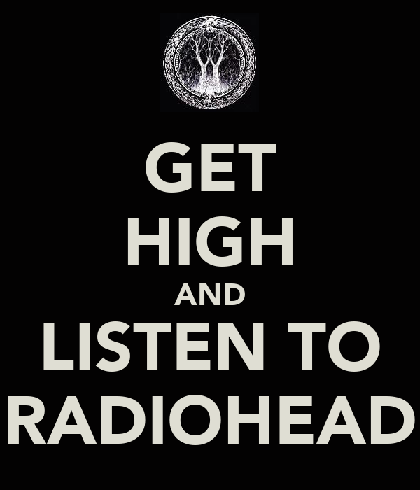 GET HIGH AND LISTEN TO RADIOHEAD