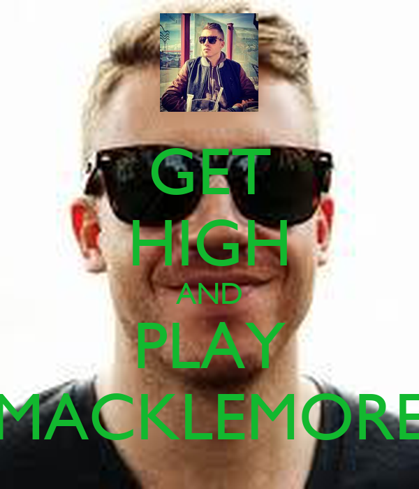 GET HIGH AND PLAY MACKLEMORE