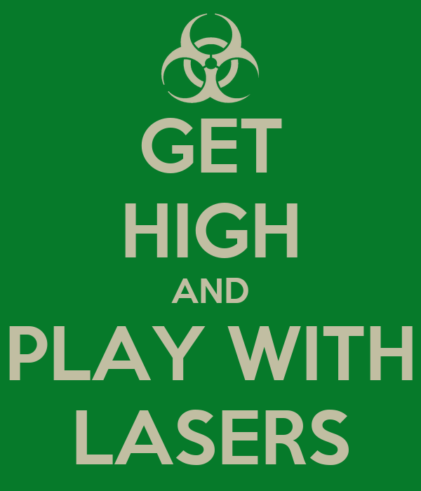 GET HIGH AND PLAY WITH LASERS