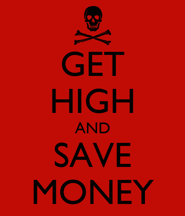 GET HIGH AND SAVE MONEY