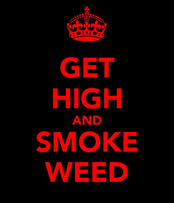 GET HIGH AND SMOKE WEED