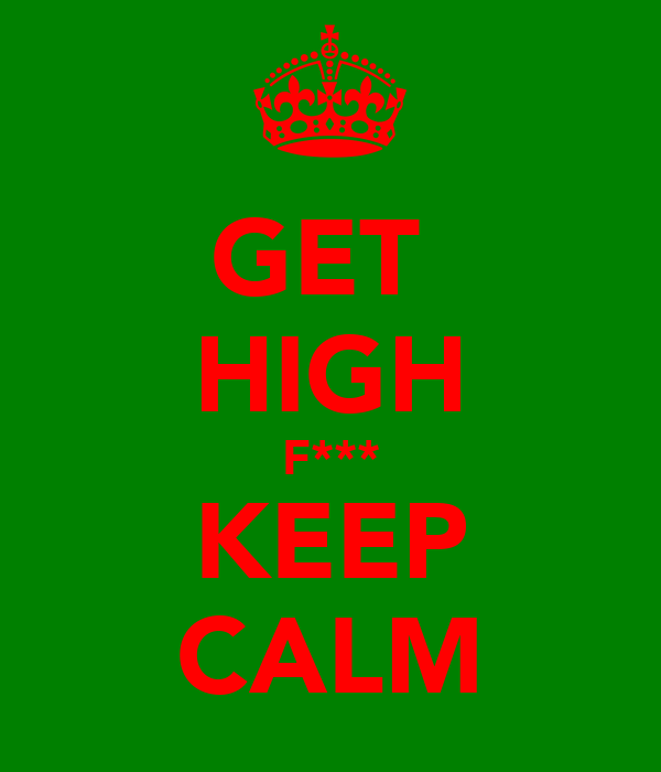 GET  HIGH F*** KEEP CALM