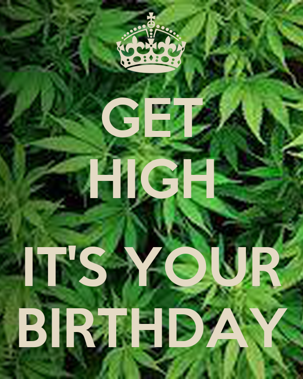 GET HIGH  IT'S YOUR BIRTHDAY