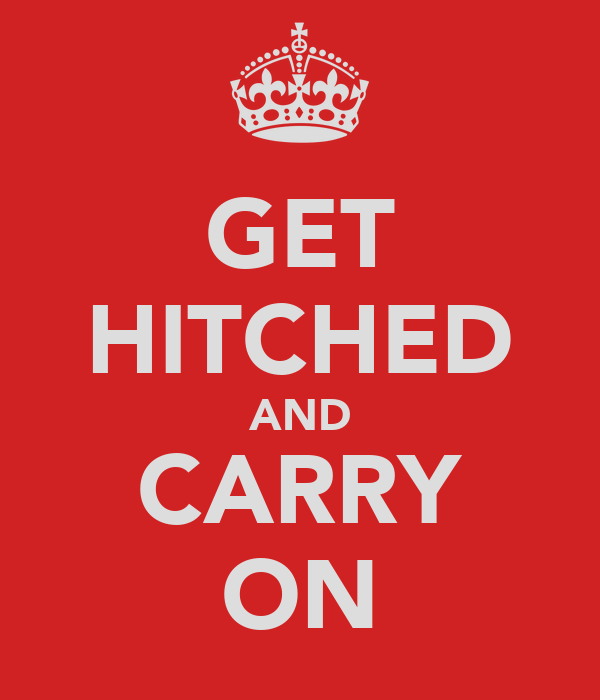 GET HITCHED AND CARRY ON