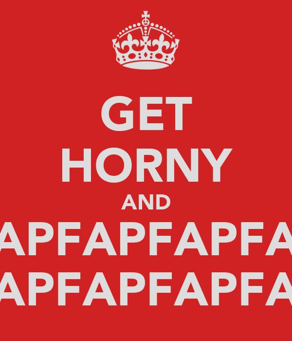 GET HORNY AND FAPFAPFAPFAPFAPFAP FAPFAPFAPFAPFAPFAP