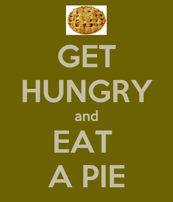 GET HUNGRY and EAT  A PIE