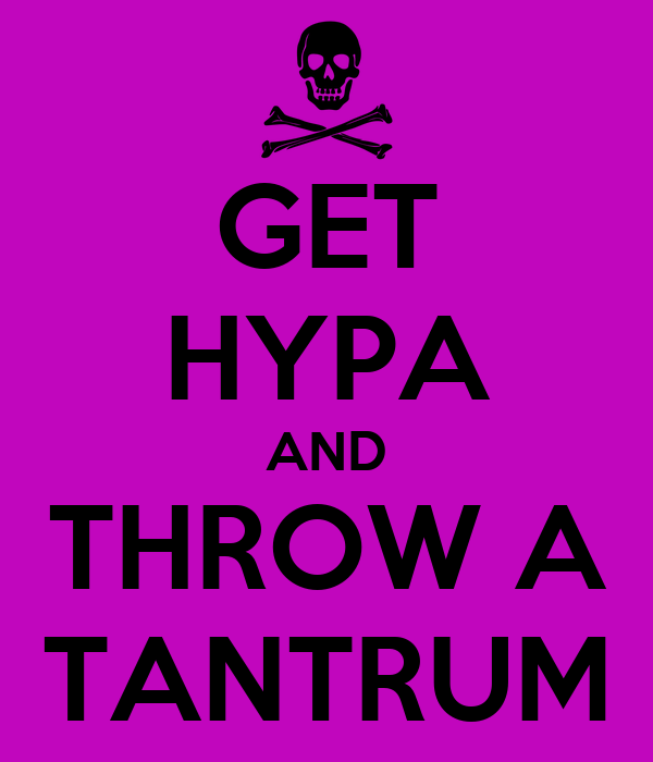 GET HYPA AND THROW A TANTRUM