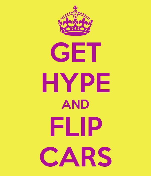 GET HYPE AND FLIP CARS