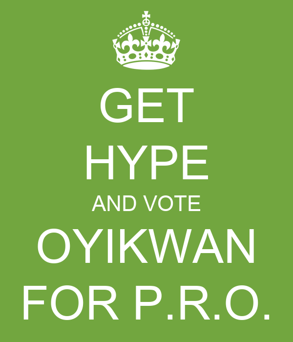 GET HYPE AND VOTE OYIKWAN FOR P.R.O.