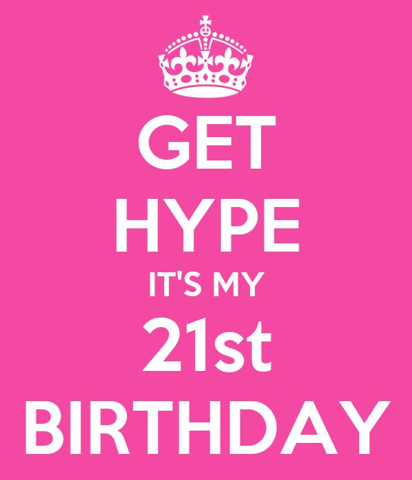 GET HYPE IT'S MY 21st BIRTHDAY