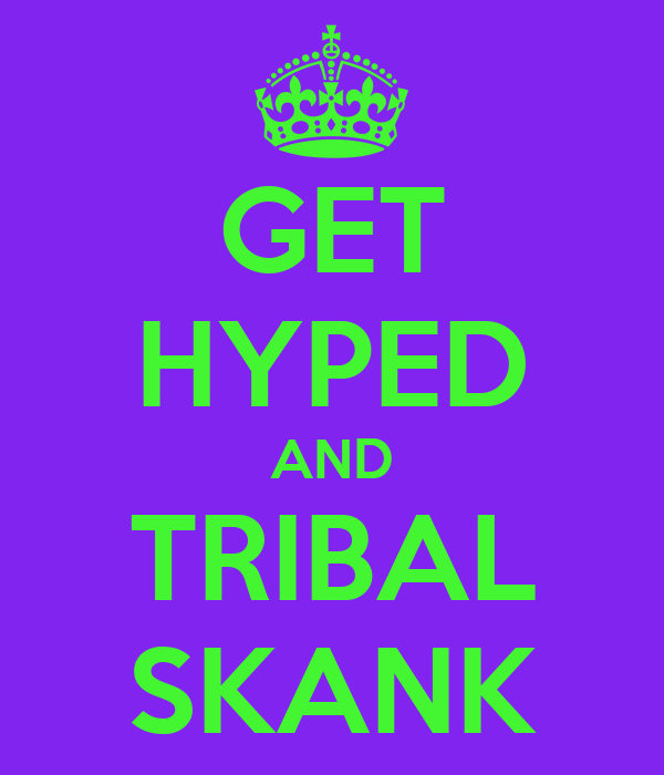 GET HYPED AND TRIBAL SKANK