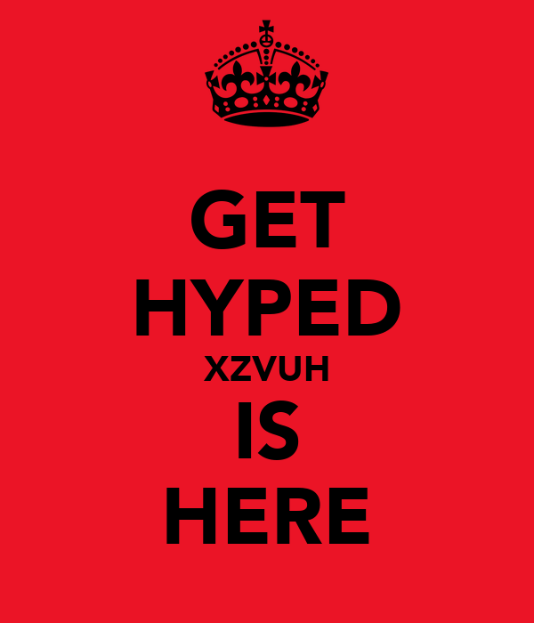 GET HYPED XZVUH IS HERE