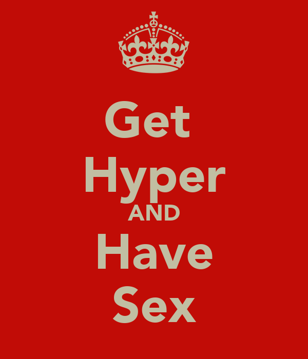 Get  Hyper AND Have Sex