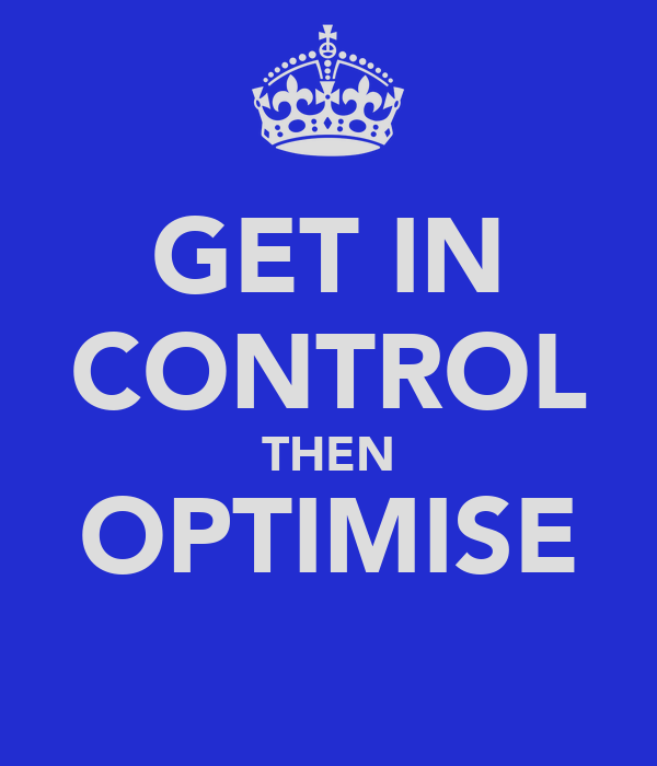 GET IN CONTROL THEN OPTIMISE