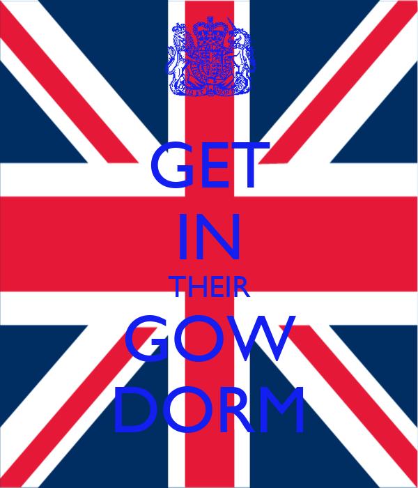 GET IN THEIR GOW DORM