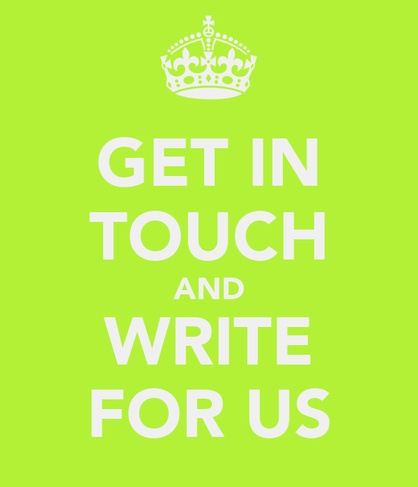 GET IN TOUCH AND WRITE FOR US