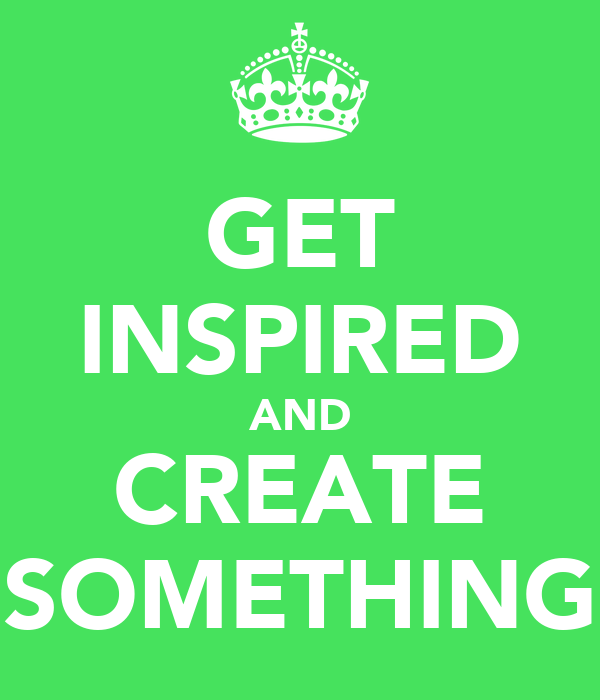 GET INSPIRED AND CREATE SOMETHING