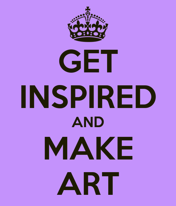 GET INSPIRED AND MAKE ART