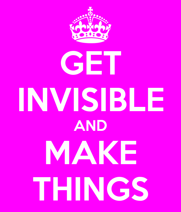 GET INVISIBLE AND MAKE THINGS