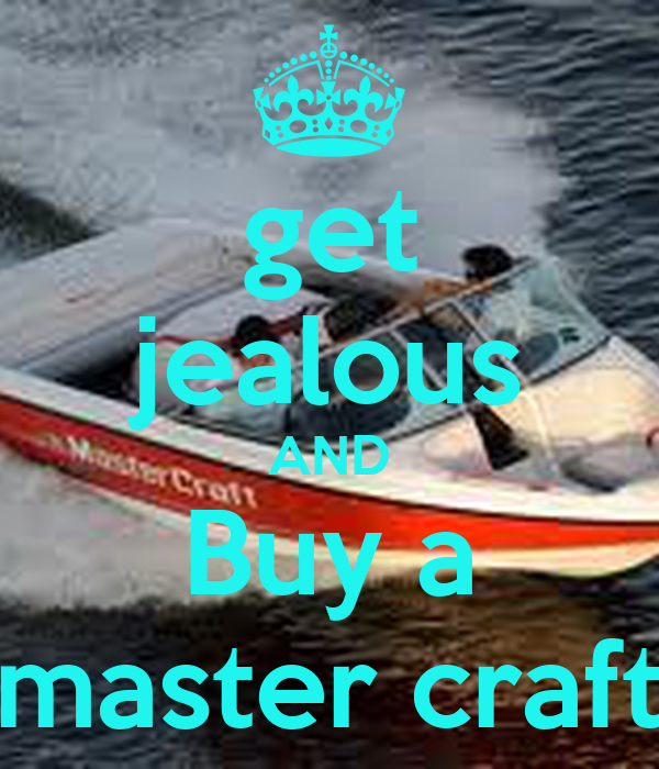 get jealous AND Buy a master craft