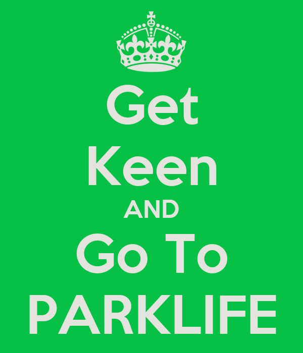 Get Keen AND Go To PARKLIFE