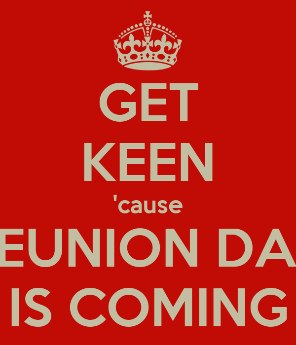 GET KEEN 'cause REUNION DAY IS COMING