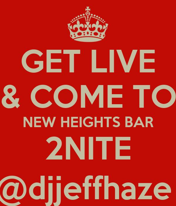 GET LIVE & COME TO NEW HEIGHTS BAR 2NITE @djjeffhaze