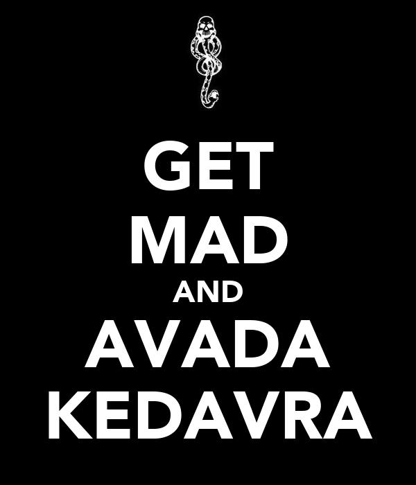 GET MAD AND AVADA KEDAVRA