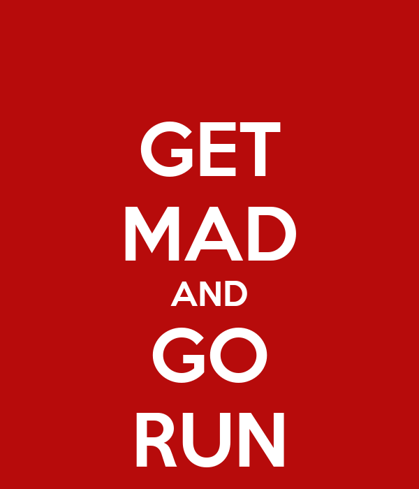 GET MAD AND GO RUN