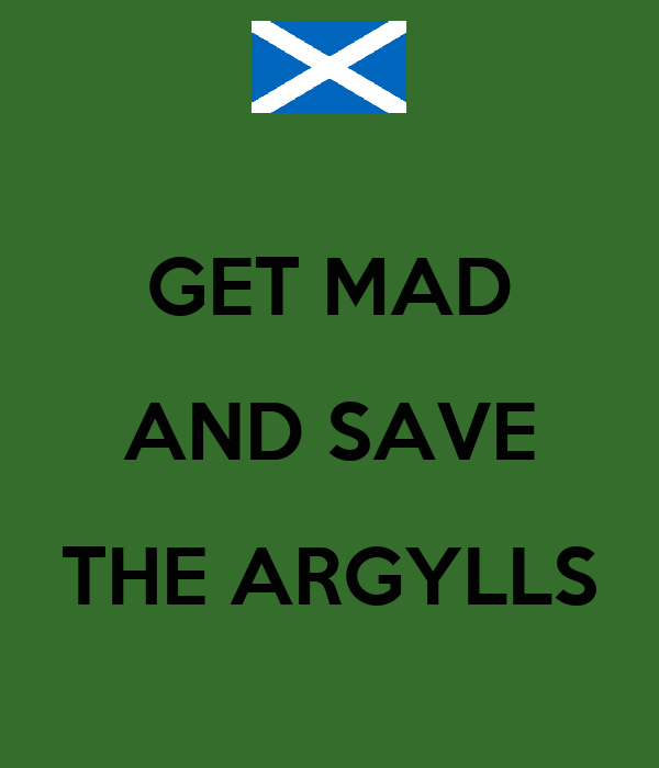 GET MAD AND SAVE THE ARGYLLS