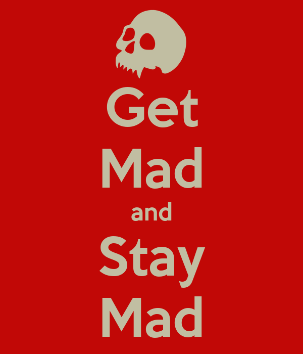 Get Mad and Stay Mad