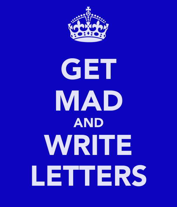 GET MAD AND WRITE LETTERS