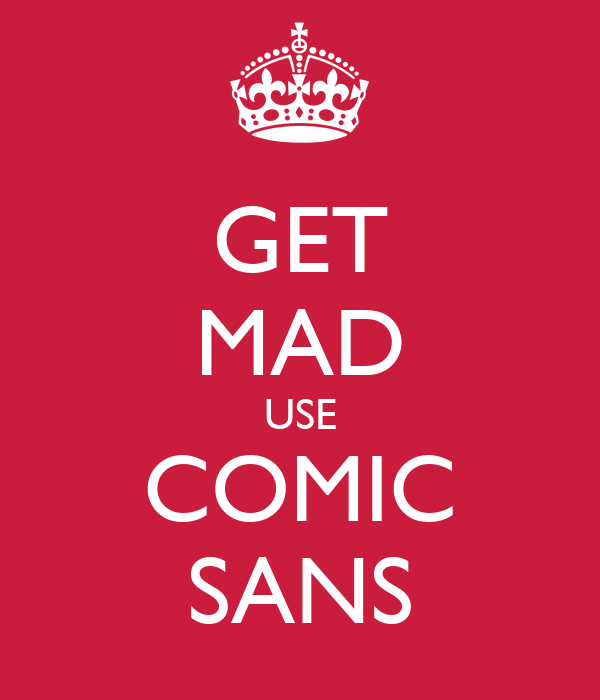 GET MAD USE COMIC SANS