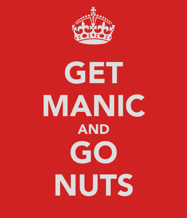 GET MANIC AND GO NUTS