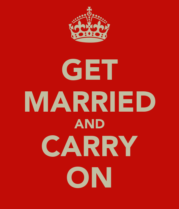 GET MARRIED AND CARRY ON