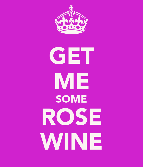 GET ME SOME ROSE WINE