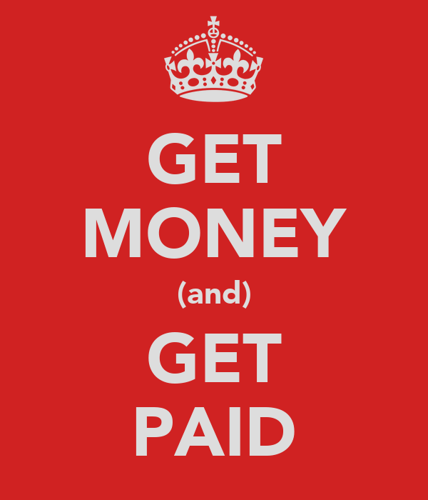 GET MONEY (and) GET PAID