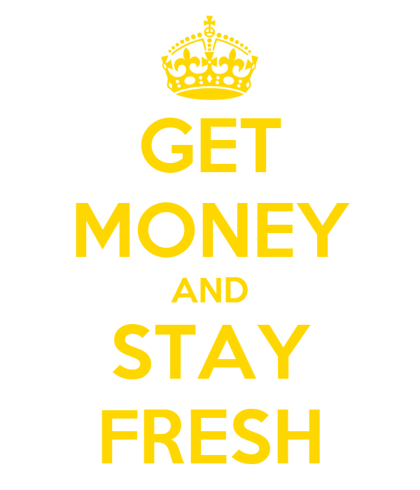 GET MONEY AND STAY FRESH