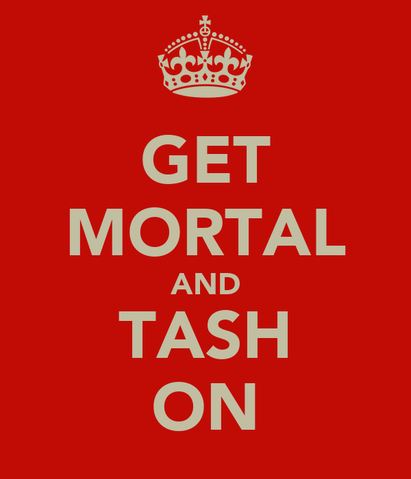GET MORTAL AND TASH ON
