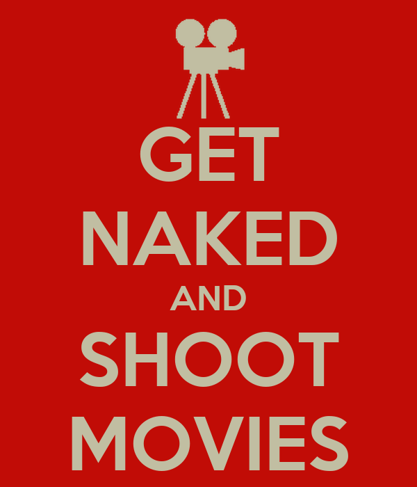 GET NAKED AND SHOOT MOVIES