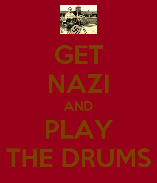 GET NAZI AND PLAY THE DRUMS