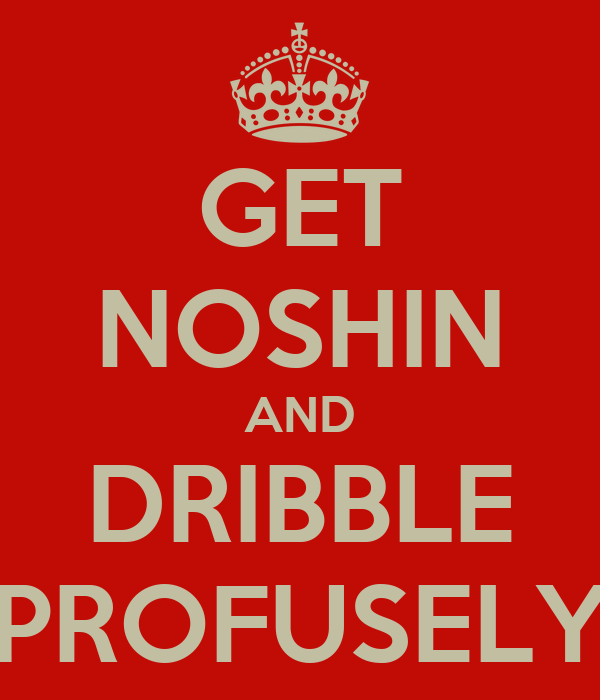 GET NOSHIN AND DRIBBLE PROFUSELY
