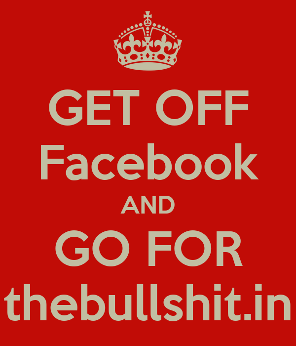 GET OFF Facebook AND GO FOR thebullshit.in