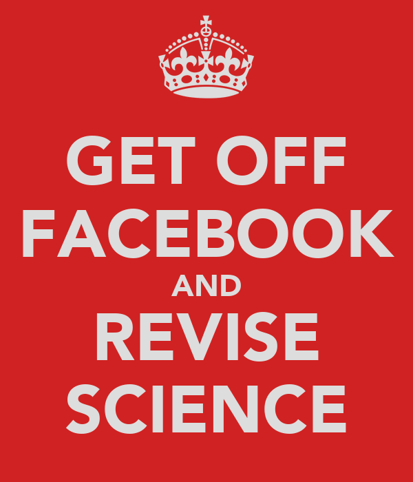 GET OFF FACEBOOK AND REVISE SCIENCE