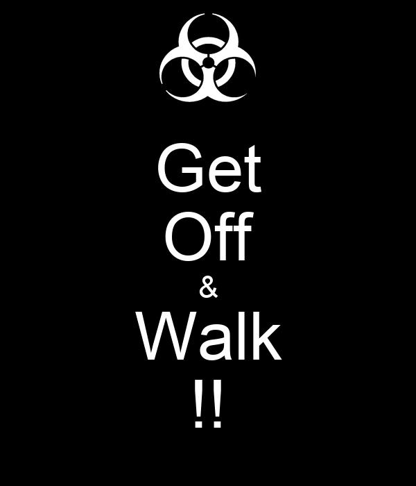 Get Off & Walk !!